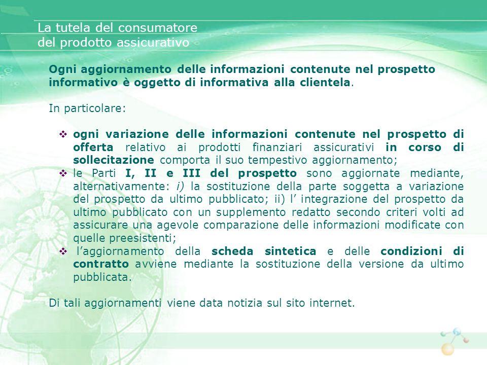 Ogni aggiornamento delle informazioni contenute nel prospetto informativo è oggetto di informativa alla clientela. In particolare: ogni variazione del