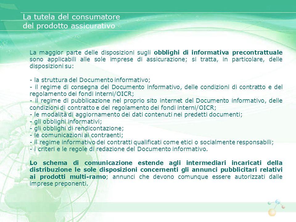 La maggior parte delle disposizioni sugli obblighi di informativa precontrattuale sono applicabili alle sole imprese di assicurazione; si tratta, in p