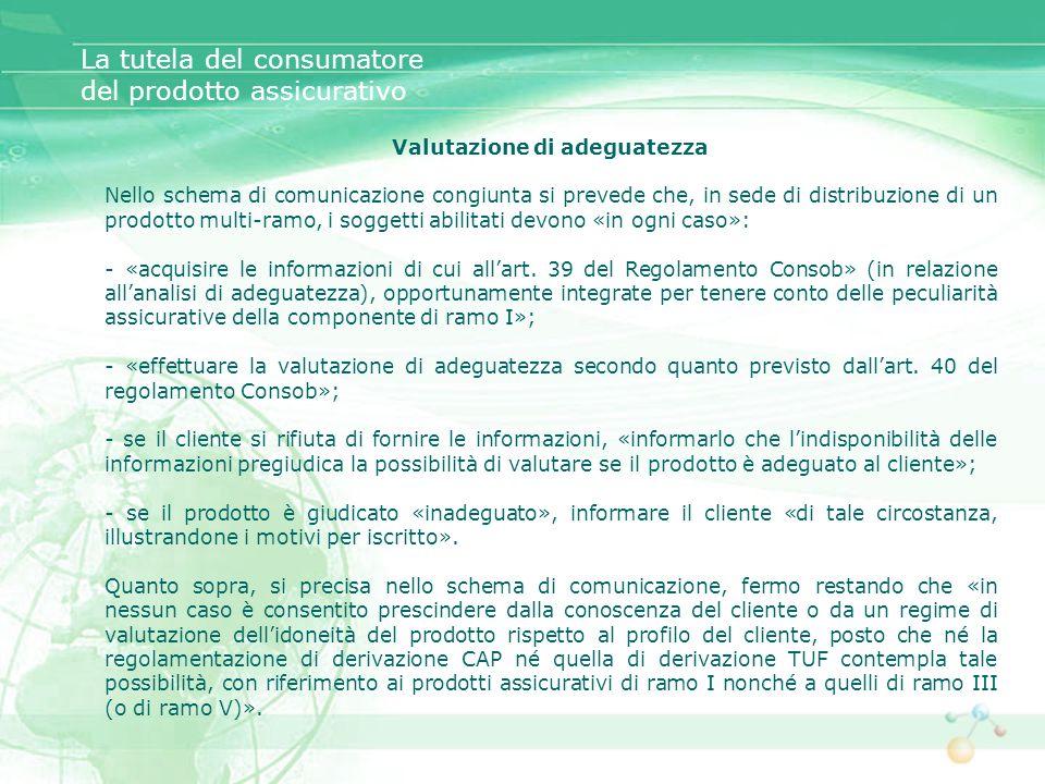 Valutazione di adeguatezza Nello schema di comunicazione congiunta si prevede che, in sede di distribuzione di un prodotto multi-ramo, i soggetti abil