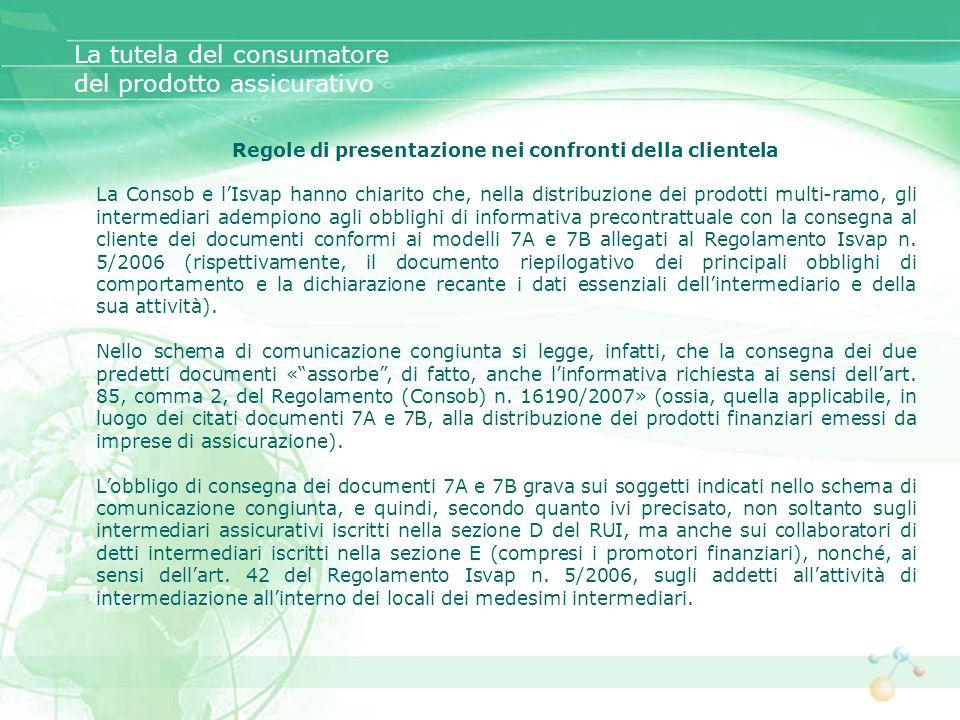 Regole di presentazione nei confronti della clientela La Consob e lIsvap hanno chiarito che, nella distribuzione dei prodotti multi-ramo, gli intermed