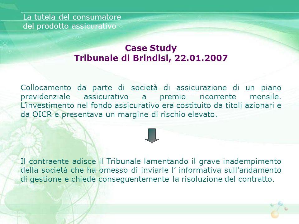 Case Study Tribunale di Brindisi, 22.01.2007 Collocamento da parte di società di assicurazione di un piano previdenziale assicurativo a premio ricorre