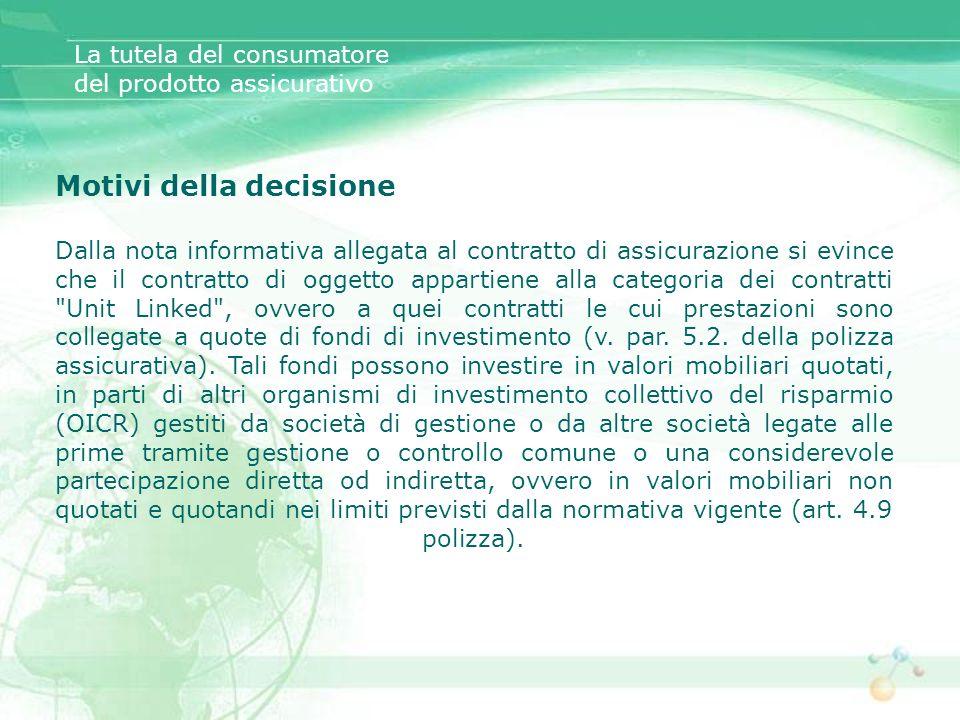 Motivi della decisione Dalla nota informativa allegata al contratto di assicurazione si evince che il contratto di oggetto appartiene alla categoria d