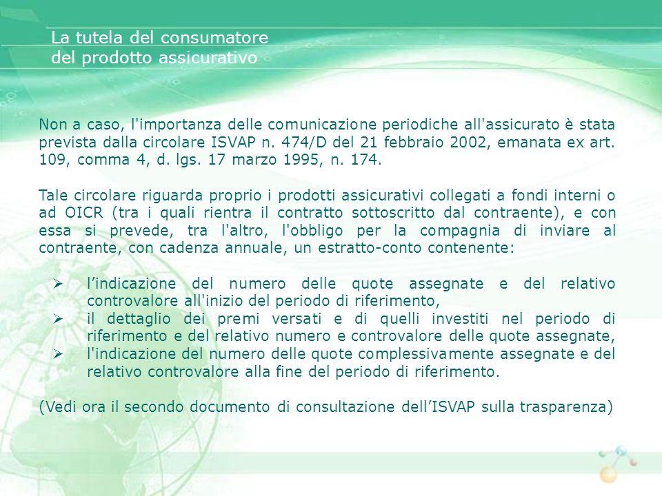 Non a caso, l'importanza delle comunicazione periodiche all'assicurato è stata prevista dalla circolare ISVAP n. 474/D del 21 febbraio 2002, emanata e