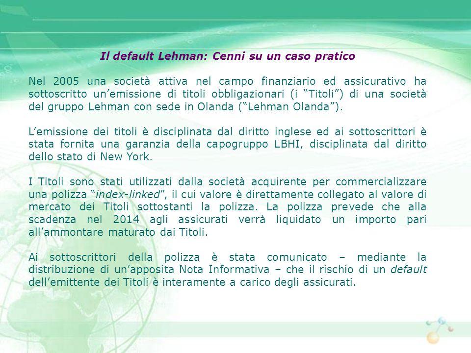 Il default Lehman: Cenni su un caso pratico Nel 2005 una società attiva nel campo finanziario ed assicurativo ha sottoscritto unemissione di titoli ob
