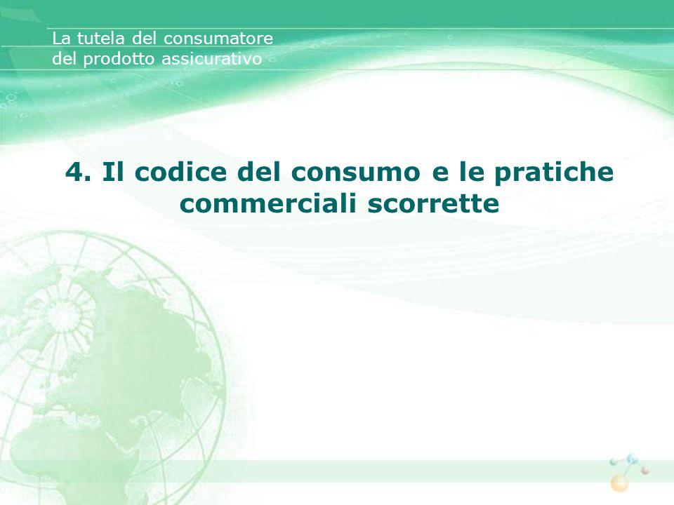 La tutela del consumatore del prodotto assicurativo 4. Il codice del consumo e le pratiche commerciali scorrette