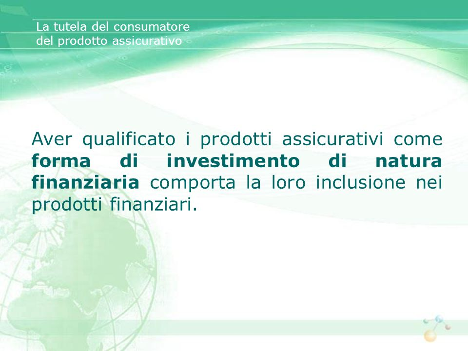 Aver qualificato i prodotti assicurativi come forma di investimento di natura finanziaria comporta la loro inclusione nei prodotti finanziari. La tute
