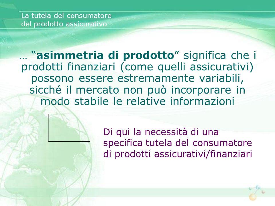 La tutela del consumatore del prodotto assicurativo … asimmetria di prodotto significa che i prodotti finanziari (come quelli assicurativi) possono es