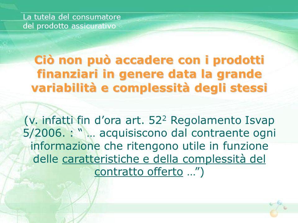 La tutela del consumatore del prodotto assicurativo Ciò non può accadere con i prodotti finanziari in genere data la grande variabilità e complessità