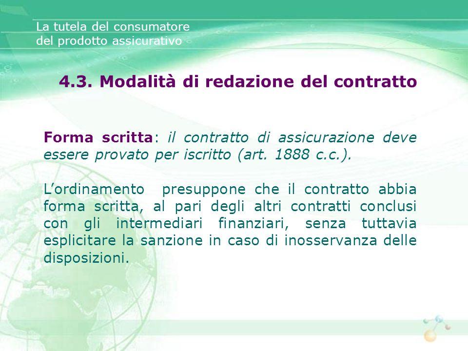 La tutela del consumatore del prodotto assicurativo 4.3. Modalità di redazione del contratto Forma scritta: il contratto di assicurazione deve essere