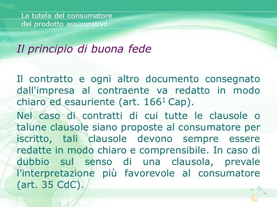 La tutela del consumatore del prodotto assicurativo Il principio di buona fede Il contratto e ogni altro documento consegnato dall'impresa al contraen