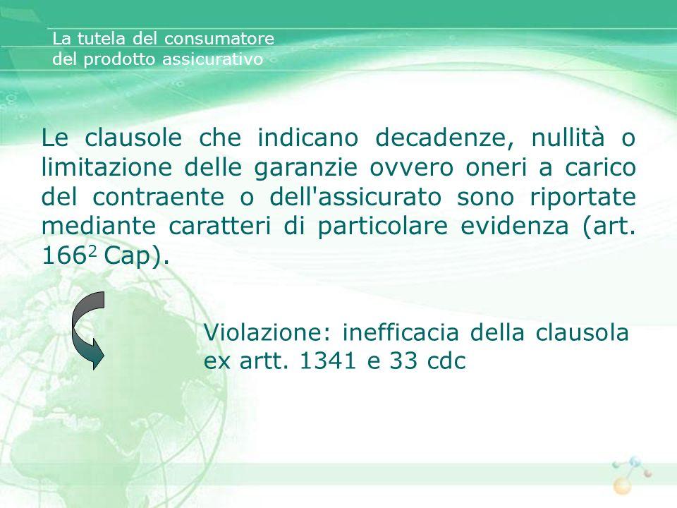 La tutela del consumatore del prodotto assicurativo Le clausole che indicano decadenze, nullità o limitazione delle garanzie ovvero oneri a carico del