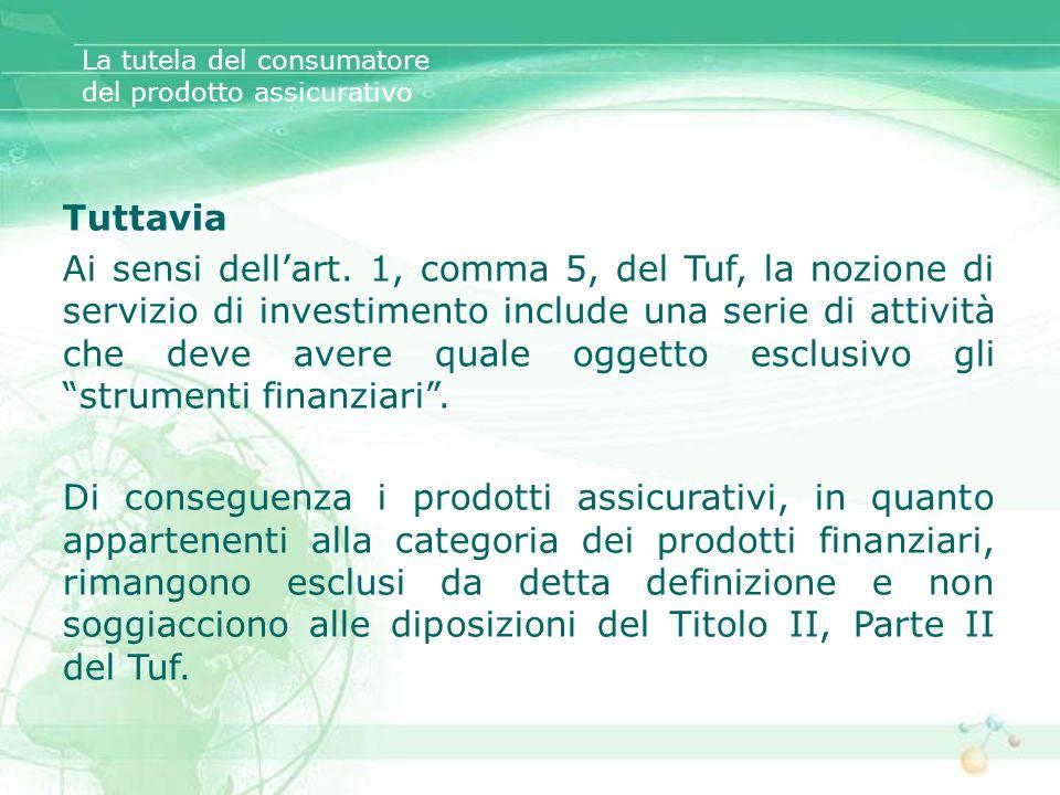 Tuttavia Ai sensi dellart. 1, comma 5, del Tuf, la nozione di servizio di investimento include una serie di attività che deve avere quale oggetto escl