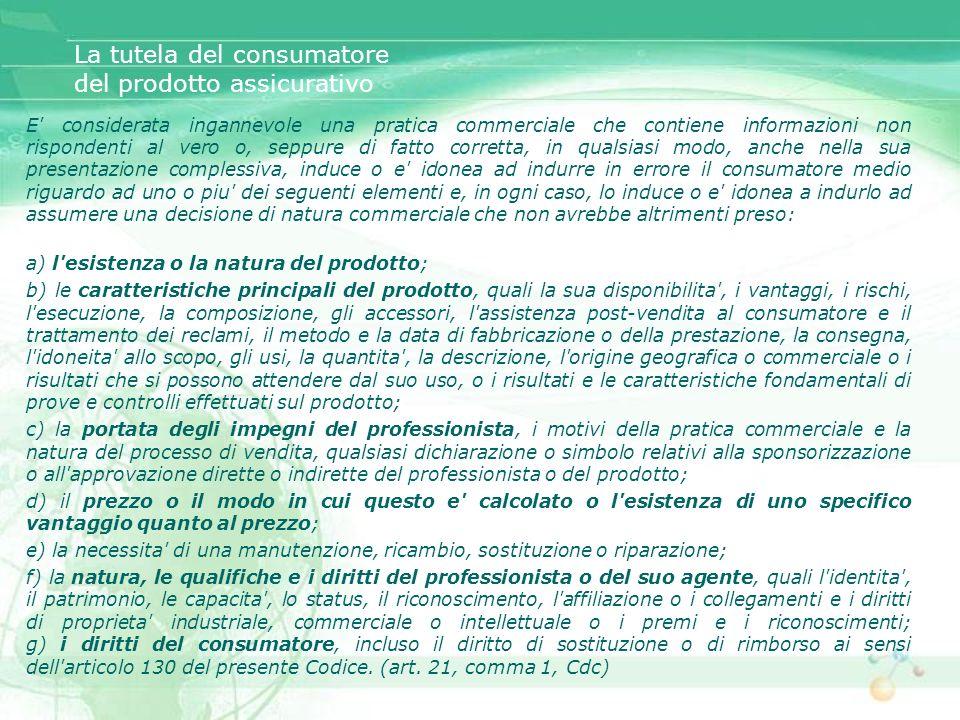 La tutela del consumatore del prodotto assicurativo E' considerata ingannevole una pratica commerciale che contiene informazioni non rispondenti al ve