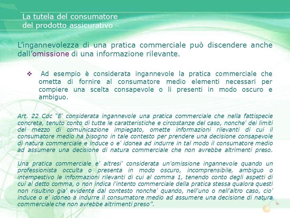 La tutela del consumatore del prodotto assicurativo Lingannevolezza di una pratica commerciale può discendere anche dallomissione di una informazione