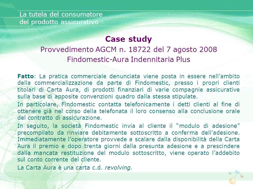 La tutela del consumatore del prodotto assicurativo Case study Provvedimento AGCM n. 18722 del 7 agosto 2008 Findomestic-Aura Indennitaria Plus Fatto: