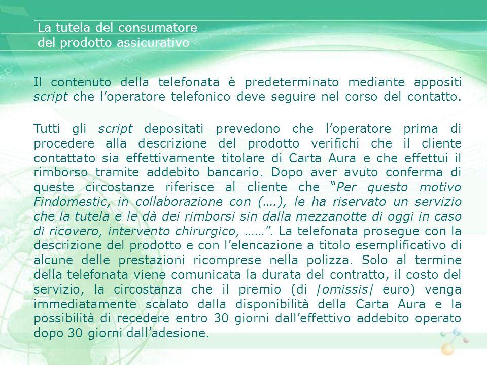 La tutela del consumatore del prodotto assicurativo Il contenuto della telefonata è predeterminato mediante appositi script che loperatore telefonico