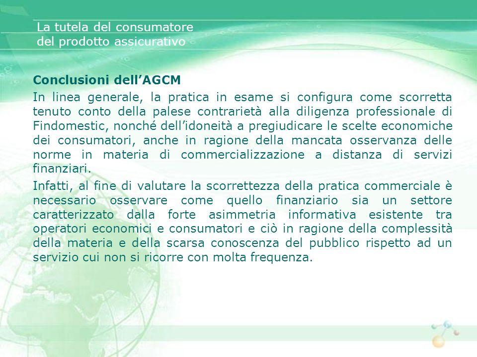 La tutela del consumatore del prodotto assicurativo Conclusioni dellAGCM In linea generale, la pratica in esame si configura come scorretta tenuto con