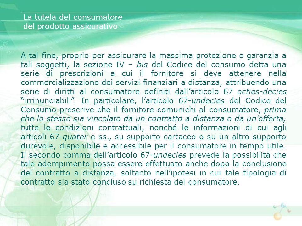 La tutela del consumatore del prodotto assicurativo A tal fine, proprio per assicurare la massima protezione e garanzia a tali soggetti, la sezione IV