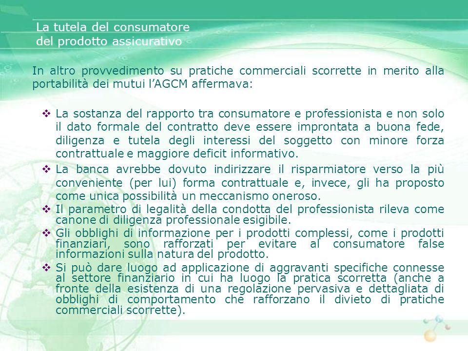 La tutela del consumatore del prodotto assicurativo In altro provvedimento su pratiche commerciali scorrette in merito alla portabilità dei mutui lAGC