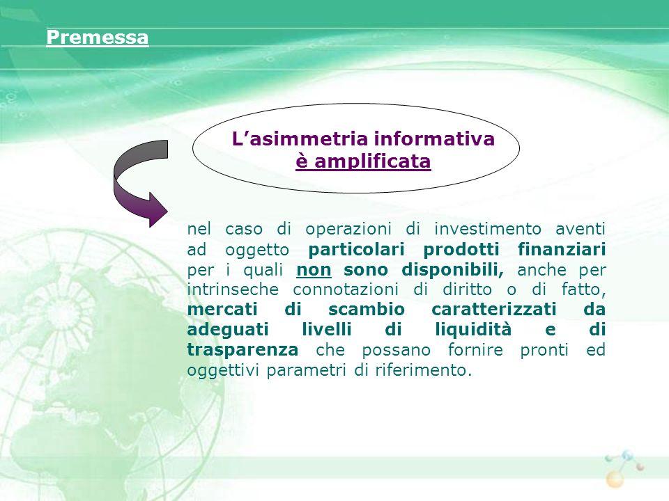Lasimmetria informativa è amplificata nel caso di operazioni di investimento aventi ad oggetto particolari prodotti finanziari per i quali non sono di