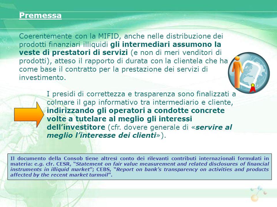 Coerentemente con la MIFID, anche nelle distribuzione dei prodotti finanziari illiquidi gli intermediari assumono la veste di prestatori di servizi (e