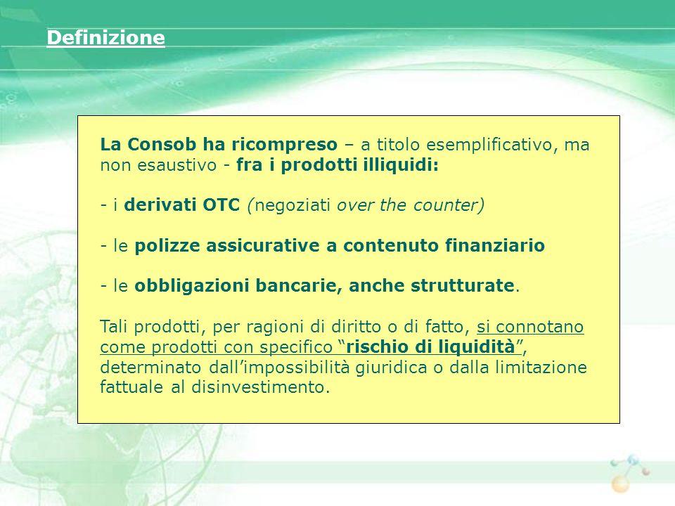 La Consob ha ricompreso – a titolo esemplificativo, ma non esaustivo - fra i prodotti illiquidi: - i derivati OTC (negoziati over the counter) - le po