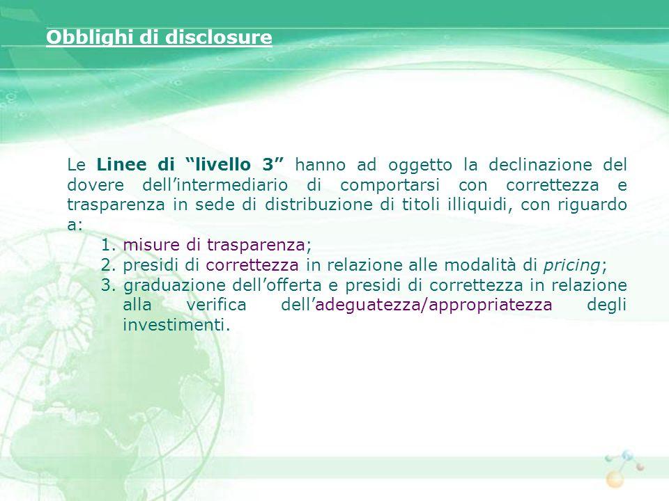 Le Linee di livello 3 hanno ad oggetto la declinazione del dovere dellintermediario di comportarsi con correttezza e trasparenza in sede di distribuzi