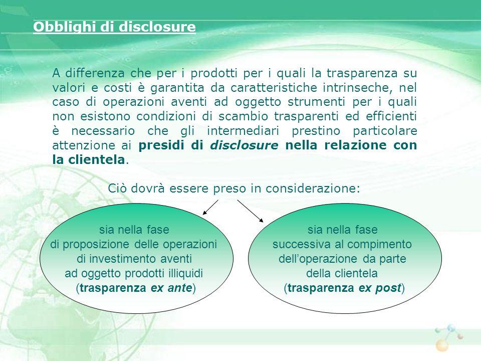 A differenza che per i prodotti per i quali la trasparenza su valori e costi è garantita da caratteristiche intrinseche, nel caso di operazioni aventi