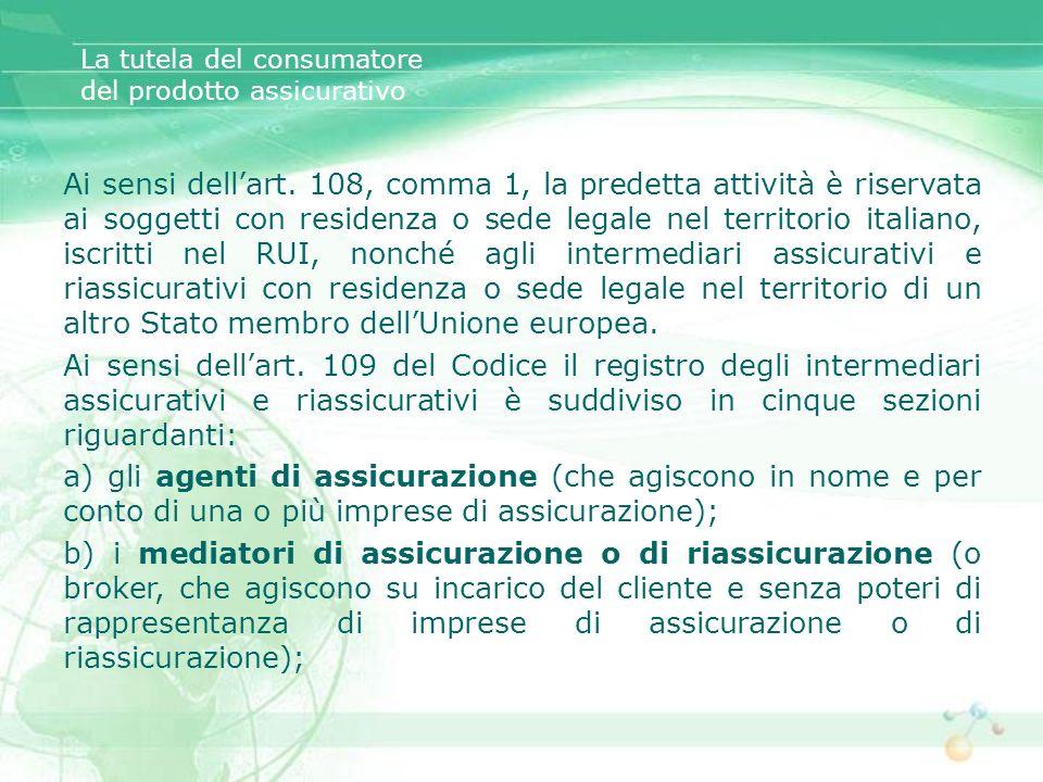Ai sensi dellart. 108, comma 1, la predetta attività è riservata ai soggetti con residenza o sede legale nel territorio italiano, iscritti nel RUI, no