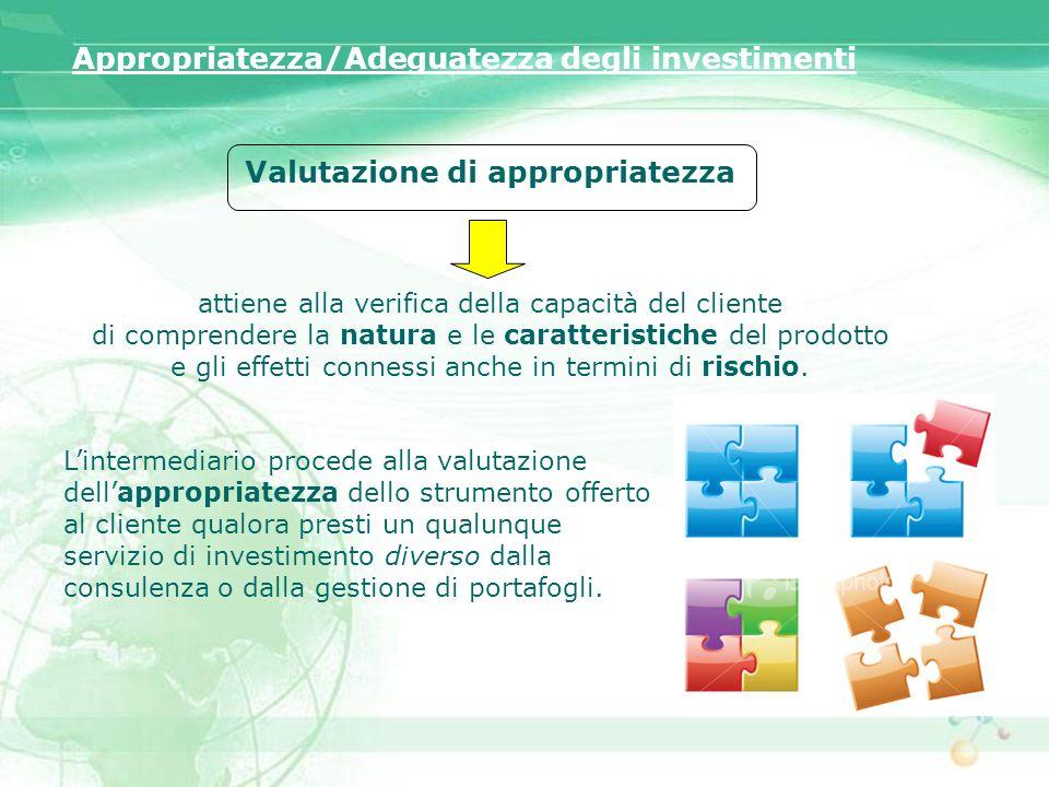 Valutazione di appropriatezza attiene alla verifica della capacità del cliente di comprendere la natura e le caratteristiche del prodotto e gli effett