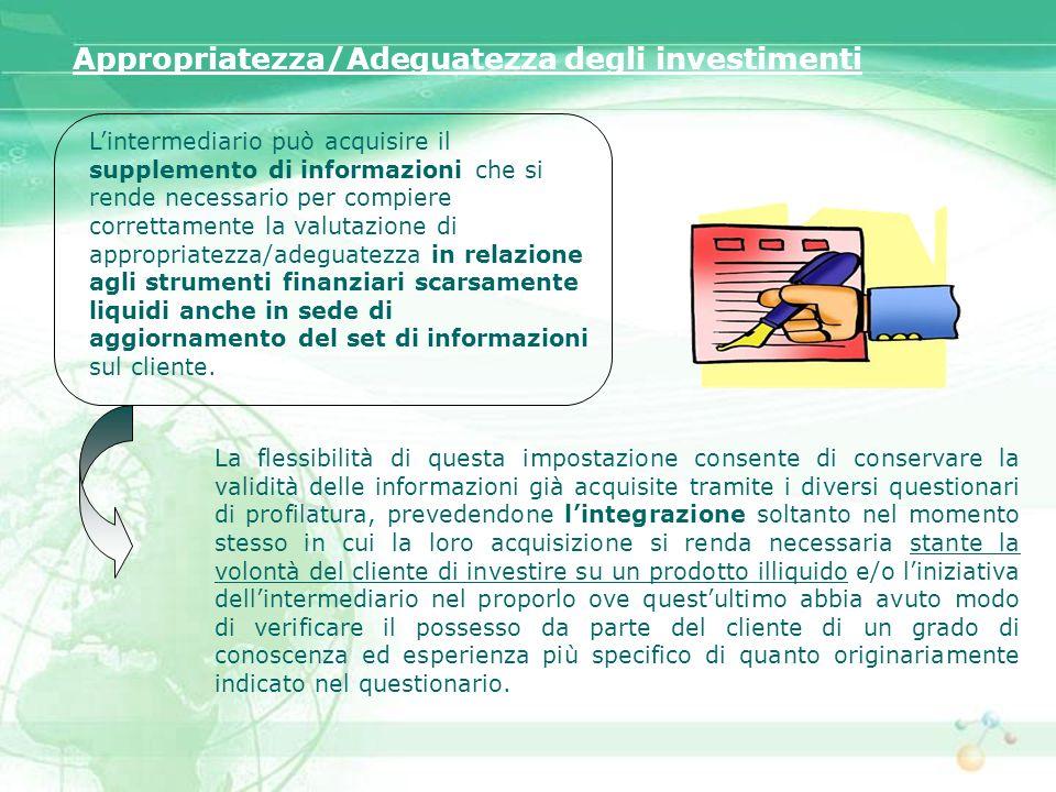 Appropriatezza/Adeguatezza degli investimenti Lintermediario può acquisire il supplemento di informazioni che si rende necessario per compiere corrett