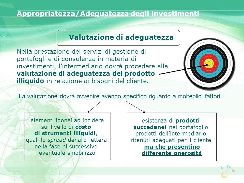 Appropriatezza/Adeguatezza degli investimenti Valutazione di adeguatezza Nella prestazione dei servizi di gestione di portafogli e di consulenza in ma