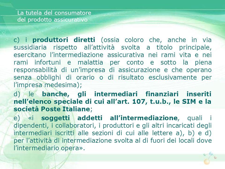 La tutela del consumatore del prodotto assicurativo c) i produttori diretti (ossia coloro che, anche in via sussidiaria rispetto allattività svolta a