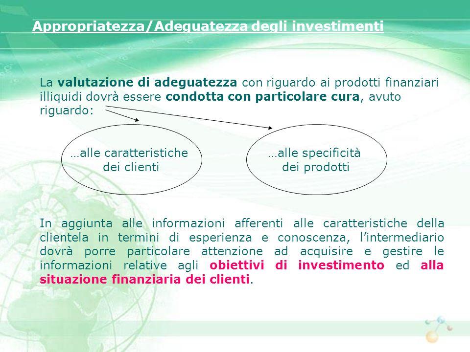 Appropriatezza/Adeguatezza degli investimenti La valutazione di adeguatezza con riguardo ai prodotti finanziari illiquidi dovrà essere condotta con pa