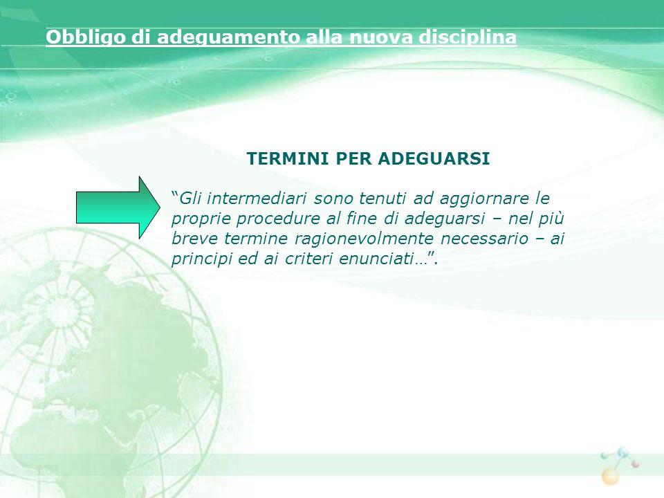Obbligo di adeguamento alla nuova disciplina TERMINI PER ADEGUARSI Gli intermediari sono tenuti ad aggiornare le proprie procedure al fine di adeguars
