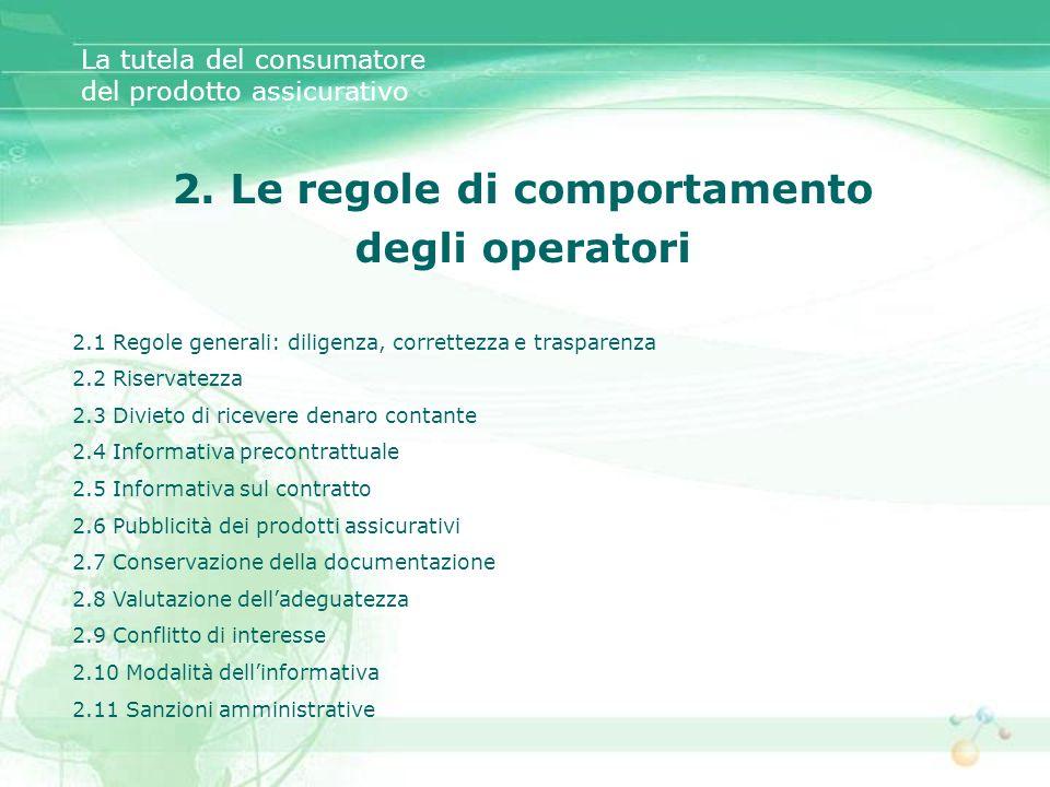 2. Le regole di comportamento degli operatori La tutela del consumatore del prodotto assicurativo 2.1 Regole generali: diligenza, correttezza e traspa