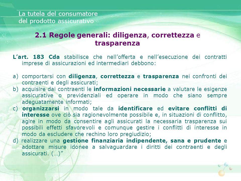 Lart. 183 Cda stabilisce che nellofferta e nellesecuzione dei contratti imprese di assicurazioni ed intermediari debbono: a)comportarsi con diligenza,