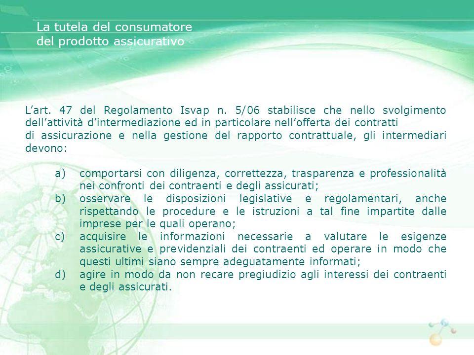 Lart. 47 del Regolamento Isvap n. 5/06 stabilisce che nello svolgimento dellattività dintermediazione ed in particolare nellofferta dei contratti di a
