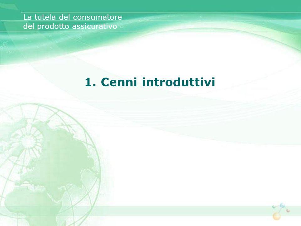 1. Cenni introduttivi La tutela del consumatore del prodotto assicurativo