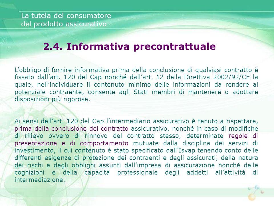 Lobbligo di fornire informativa prima della conclusione di qualsiasi contratto è fissato dallart. 120 del Cap nonché dallart. 12 della Direttiva 2002/
