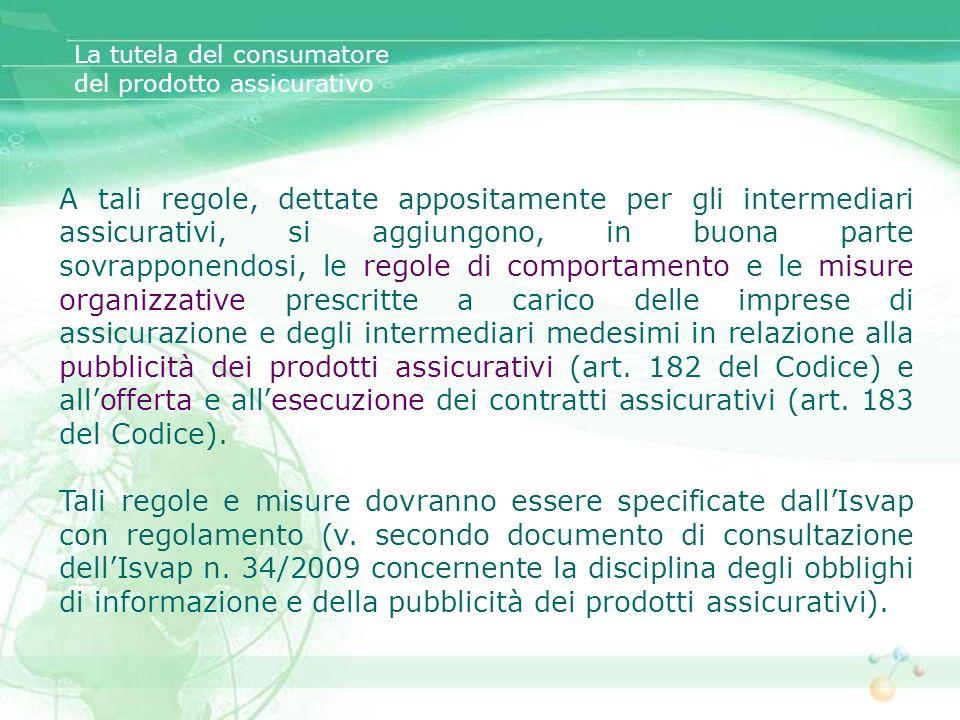 A tali regole, dettate appositamente per gli intermediari assicurativi, si aggiungono, in buona parte sovrapponendosi, le regole di comportamento e le