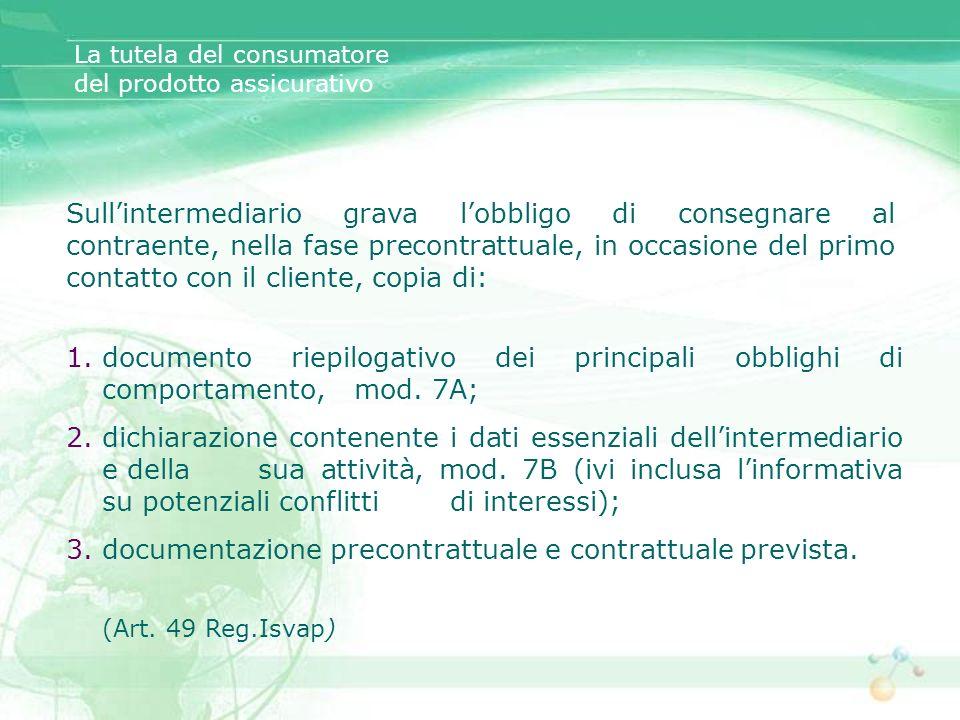 1.documento riepilogativo dei principali obblighi di comportamento, mod. 7A; 2.dichiarazione contenente i dati essenziali dellintermediario e della su