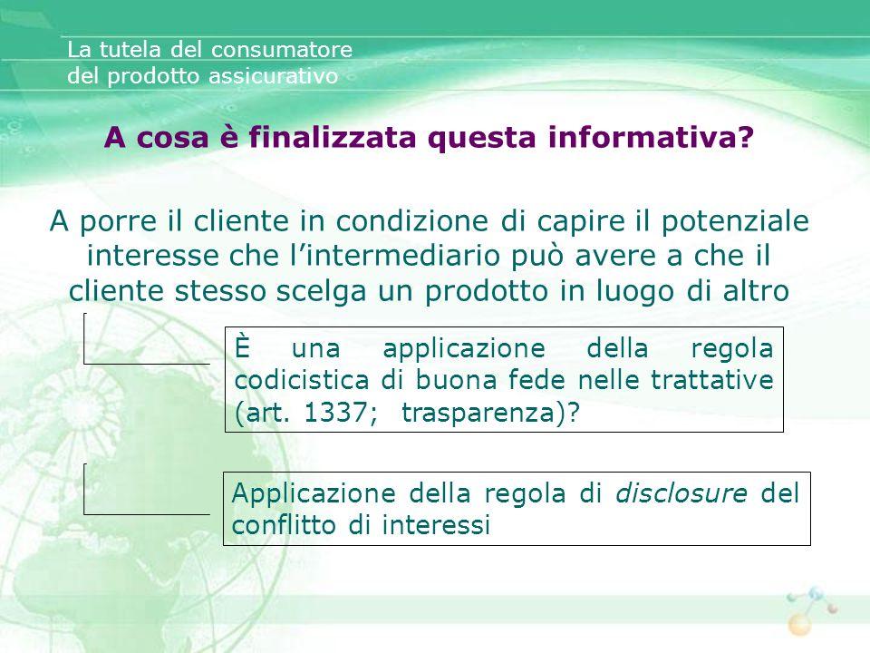 La tutela del consumatore del prodotto assicurativo A cosa è finalizzata questa informativa? A porre il cliente in condizione di capire il potenziale