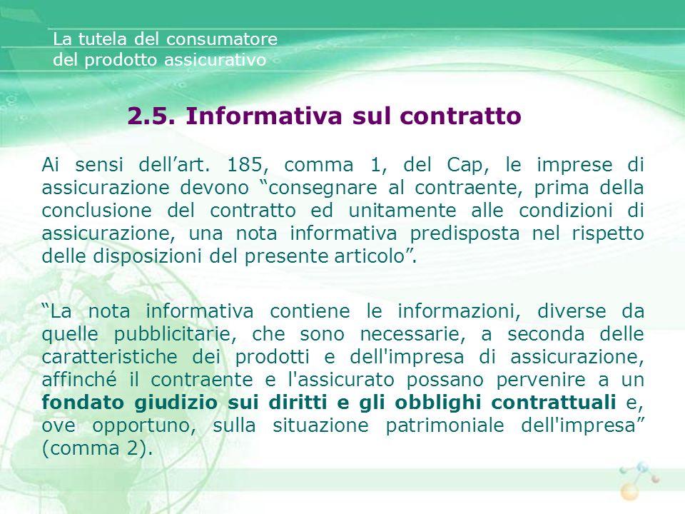 La tutela del consumatore del prodotto assicurativo Ai sensi dellart. 185, comma 1, del Cap, le imprese di assicurazione devono consegnare al contraen