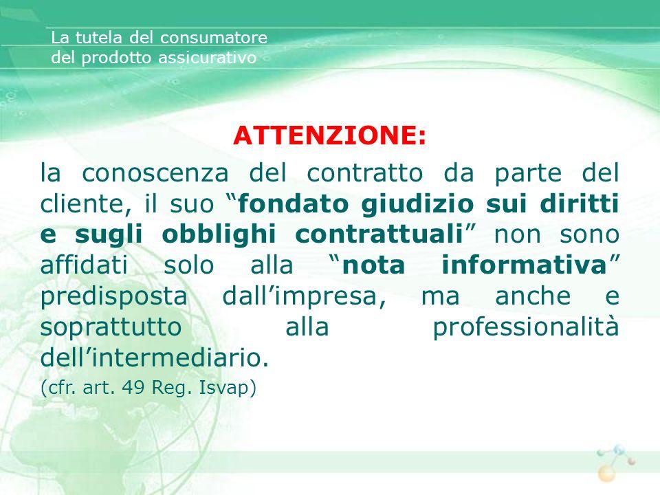 La tutela del consumatore del prodotto assicurativo ATTENZIONE: la conoscenza del contratto da parte del cliente, il suo fondato giudizio sui diritti