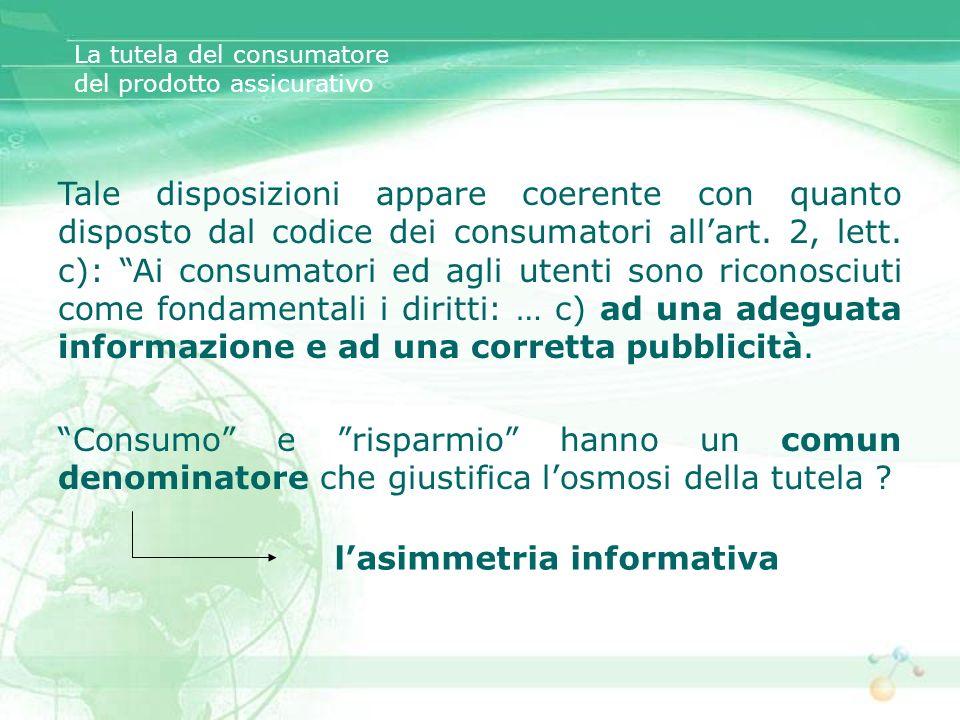 La tutela del consumatore del prodotto assicurativo Tale disposizioni appare coerente con quanto disposto dal codice dei consumatori allart. 2, lett.