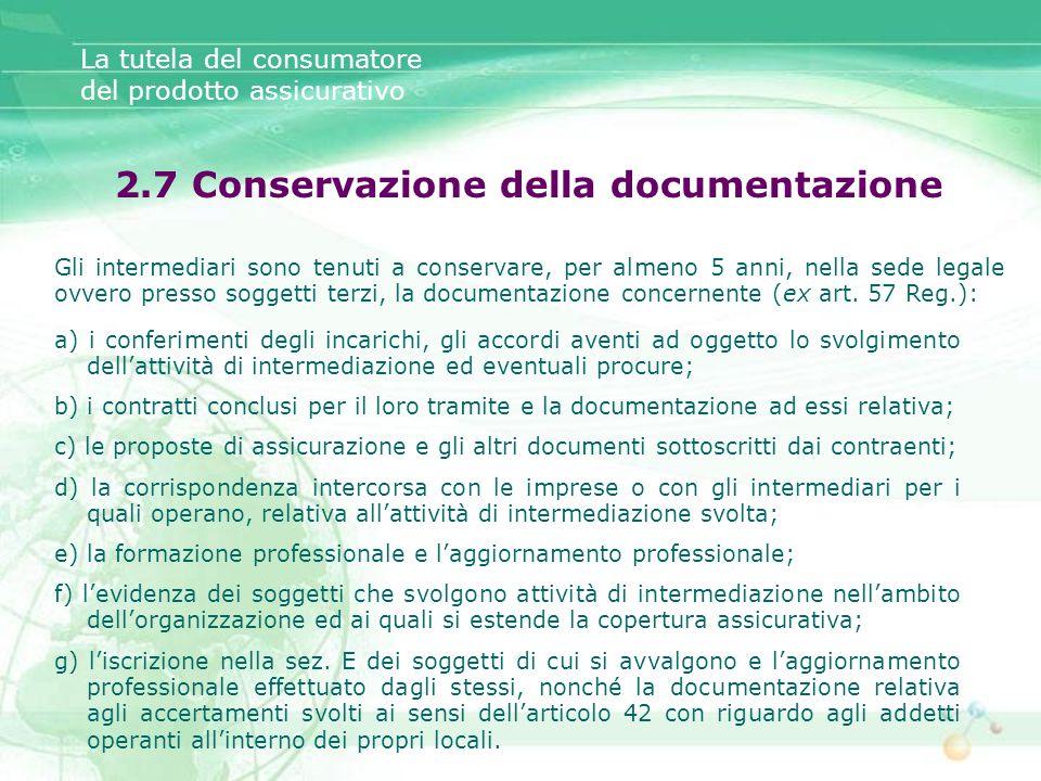 a) i conferimenti degli incarichi, gli accordi aventi ad oggetto lo svolgimento dellattività di intermediazione ed eventuali procure; b) i contratti c