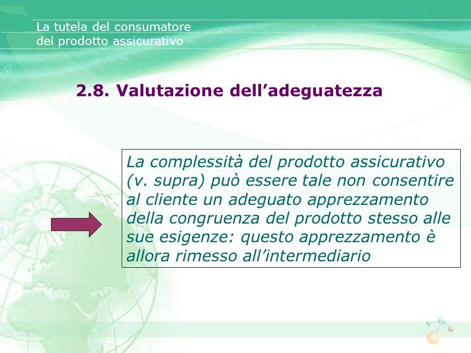 La complessità del prodotto assicurativo (v. supra) può essere tale non consentire al cliente un adeguato apprezzamento della congruenza del prodotto