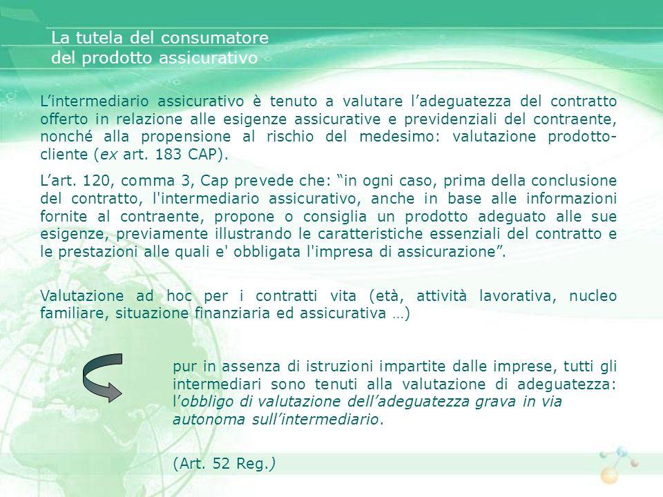Lintermediario assicurativo è tenuto a valutare ladeguatezza del contratto offerto in relazione alle esigenze assicurative e previdenziali del contrae