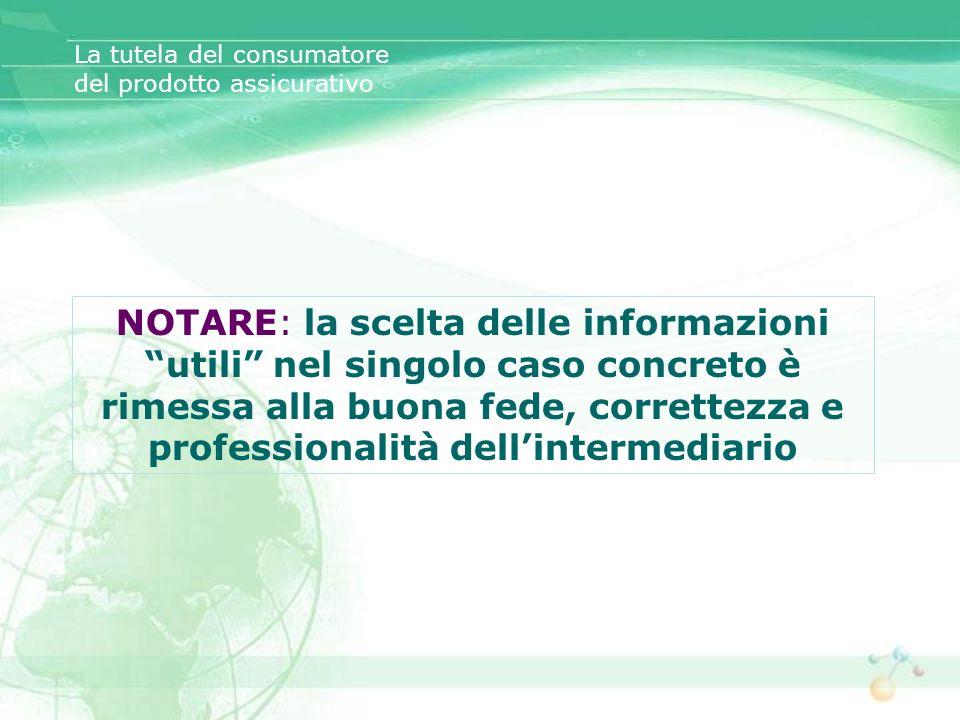 La tutela del consumatore del prodotto assicurativo NOTARE: la scelta delle informazioni utili nel singolo caso concreto è rimessa alla buona fede, co